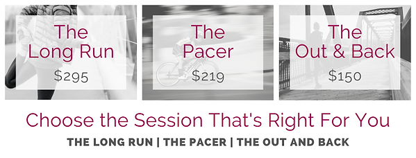 "Image of Client Pricing Options with options listed ""the Long Run $295, The Pacer $219, The Out & Back $150"" and the following phrasing ""Choose The Session That's Right For You. The Long Run 