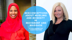 Misconceptions about Muslims and Modesty in Movement and Massage, a collaborative conversation betwe