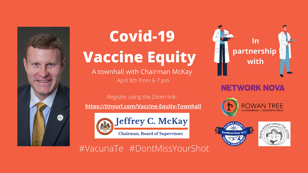 """Header with Orange Bavkground and photo of Fairfax County Board of Supervisors Chair Jeff McKay with logos for Rowan Tree, Network NoVA, Black Women United for Change, Fairfax County and Fairfax County Health Departmeng with wording """"COVID-19 Vaccine Equity A townhall with Chairman McKay April 8th from 6pm - 7pm #Vacunatr #DontMissYourShot"""