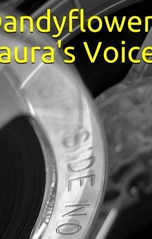 Dandyflowers ~ Laura's Voice
