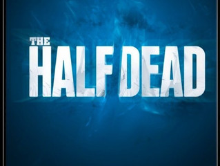 The Half Dead Teaser Trailer Amost here!!!