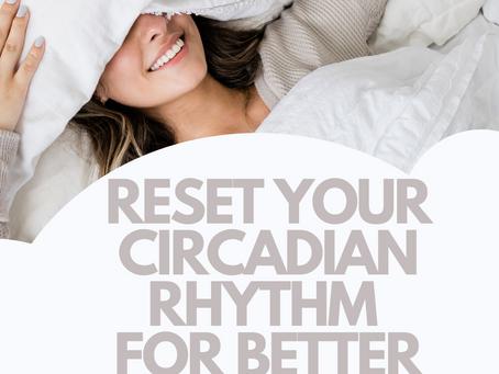 How to Improve Your Circadian Rhythm For Better Sleep