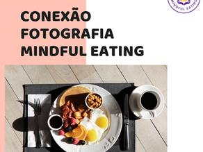 Conexão: Da Fotografia ao Mindful Eating