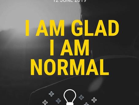 I am glad I am normal