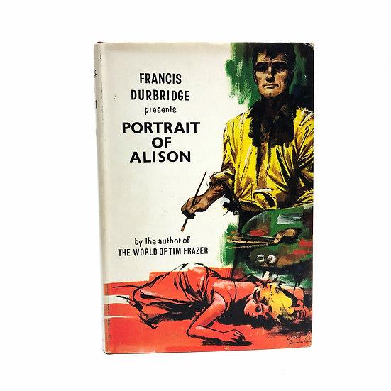 Portrait of Alison by Francis Durbridge 1st / 1st 1962