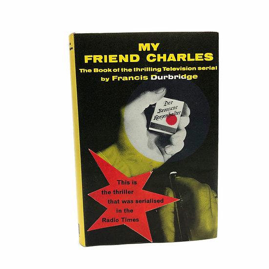 My Friend Charles by Francis Durbridge 1st / 1st 1963