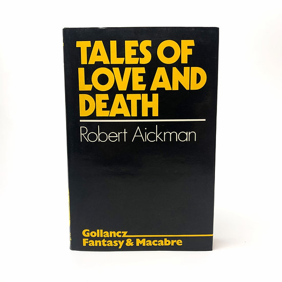 Tales of Love and Death by Robert Aickman 1st / 1st 1977