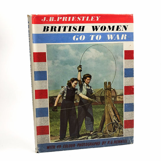 British Women Go To War by J.B. Priestley 1st / 1st 1943