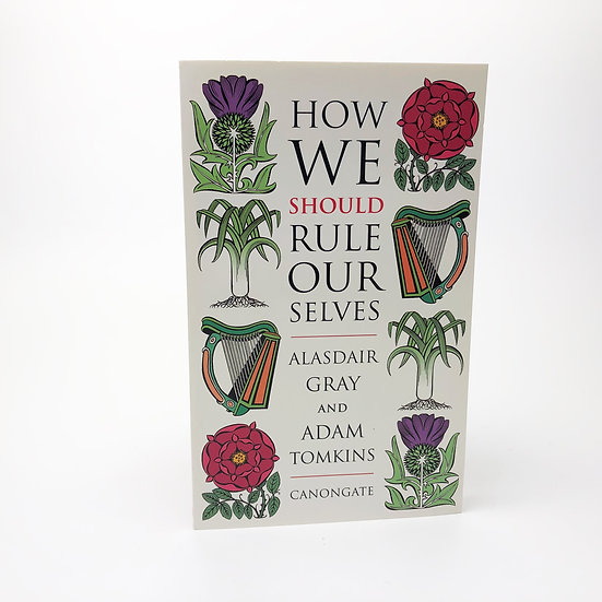 How We Should Rule Ourselves Signed Alasdair Gray & Adam Tomkins 1st / 1st 2005