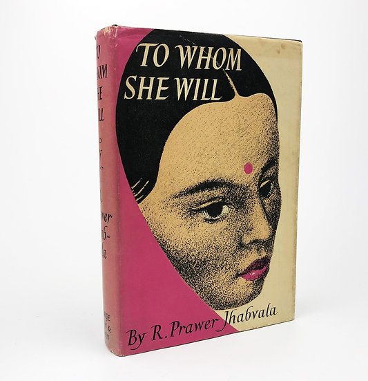 To Whom She Will by R. (Ruth) Prawer Jhabvala 1st / 1st 1955