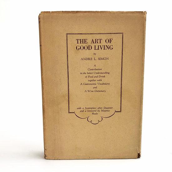 The Art of Good Living by Andre L. Simon 1st / 1st 1929