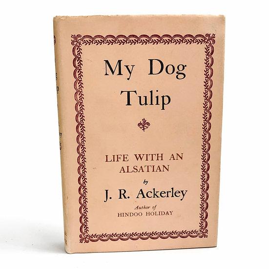 My Dog Tulip by J.R. Ackerley 1st / 1st 1956