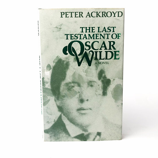 The Last Testament of Oscar Wilde by Peter Ackroyd 1st / 1st 1983