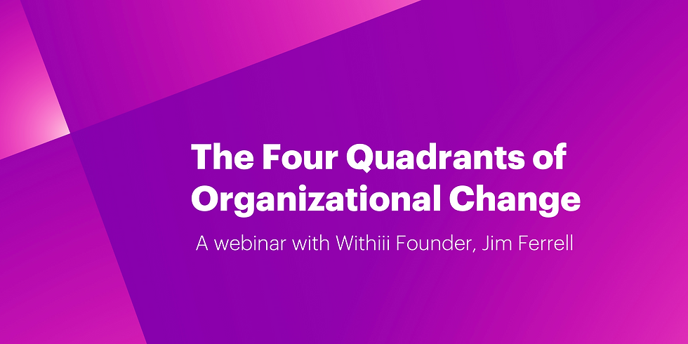 The Four Quadrants of Organizational Change - May