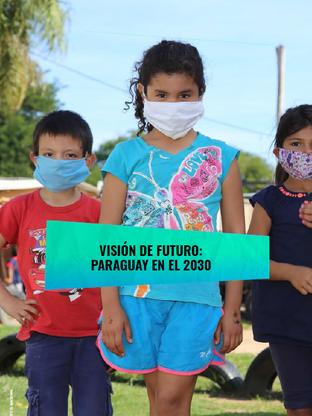 """""""Paraguay ahora: del diálogo a la acción"""" Parte 2 – Visión del futuro: Paraguay en 2030"""