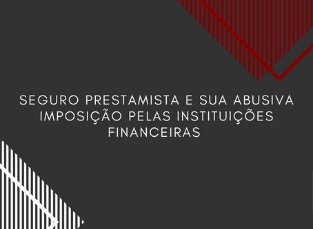 Seguro Prestamista e sua Abusiva Imposição pelas Instituições Financeiras