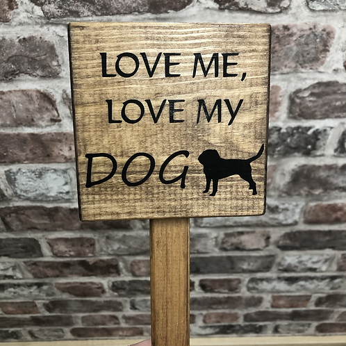 Love Me, Love My Dog Wooden Sign. Different colours available