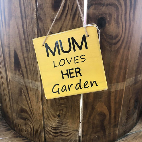 Mum loves her Garden Small Block Sign. Different colours available