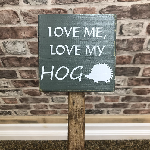 Love Me, Love My Hedgehog Wooden Sign. Different colours available