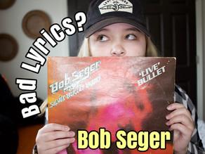 Are Bob Seger's Lyrics Inappropriate? | Rock & Roll Lyric Analysis