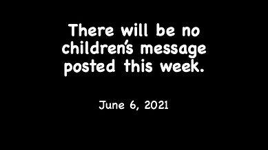 June 6, 2021 Children's Message.jpg