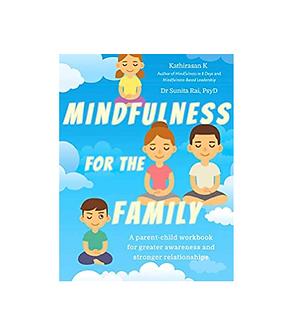 Mindfulness for the Family by Kathirasan K & Dr. Sunita Rai