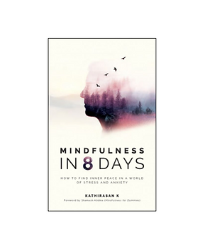 Mindfulness in 8 Days - How to find inner peace in a world of stress and anxiety