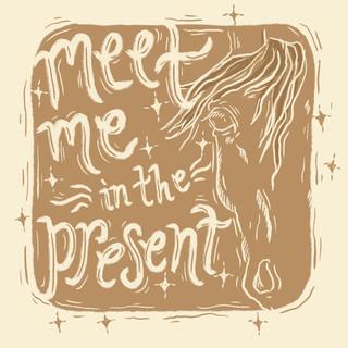 Meet me in the present.jpg