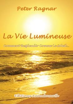 La Vie Lumineuse - Comment resplendir comme le soleil
