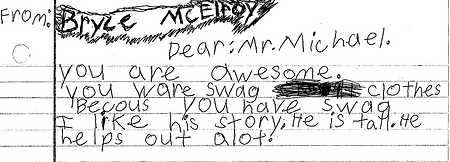 """Handwritten letter written by 5-year-old Bryce M. """"Dear Mr. Michael. you are awesome. you wear swag clothes because you have swag. I like his story. He is tall. He helps out a lot."""