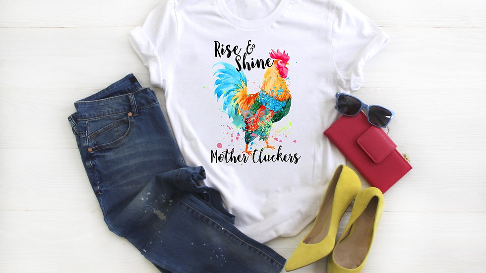 Rise and Shine Mothercluckers Tee