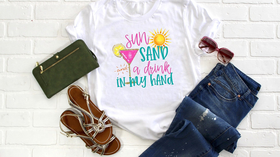Sun, Sand, and a Drink in my Hand Tee