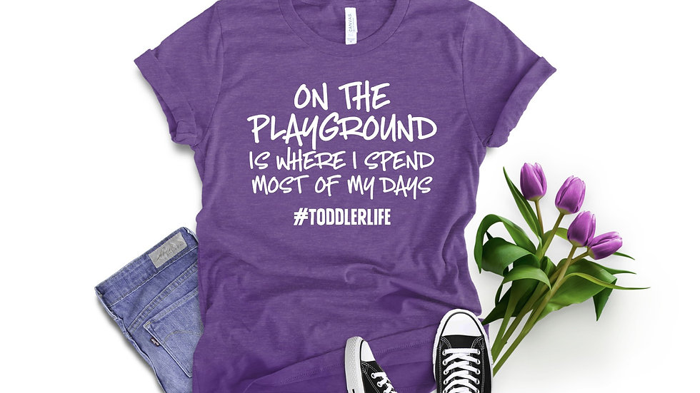 On The Playground is Where I Spend Most of My Days Toddler Life Tee