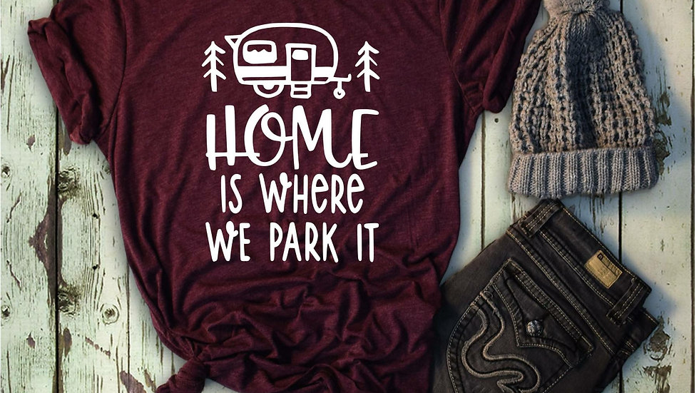 Home is Where We Park it Camping Tee