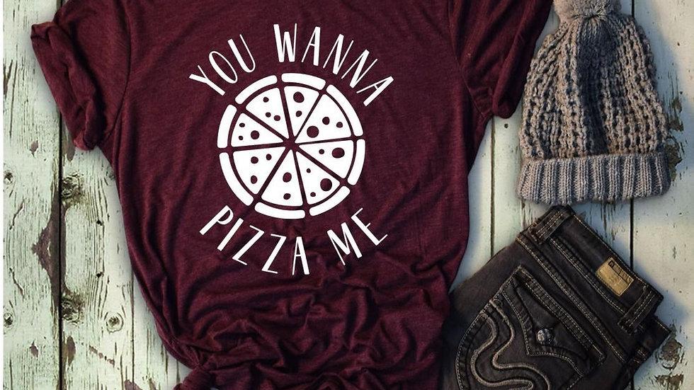 You Wanna Pizza Me Tee