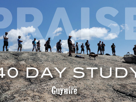 Guywire's 40 Day Study - Praise - Day 34