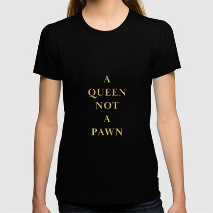 A Queen Not A Pawn T-Shirt
