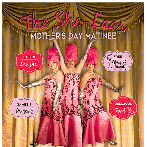 THE SHE-LAAS MOTHER'S DAY MATINEE – Sunday 9th May