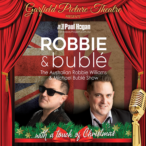 THE AUSTRALIAN ROBBIE & BUBLÉ SHOW … WITH A TOUCH OF CHRISTMAS – Saturday 24th July