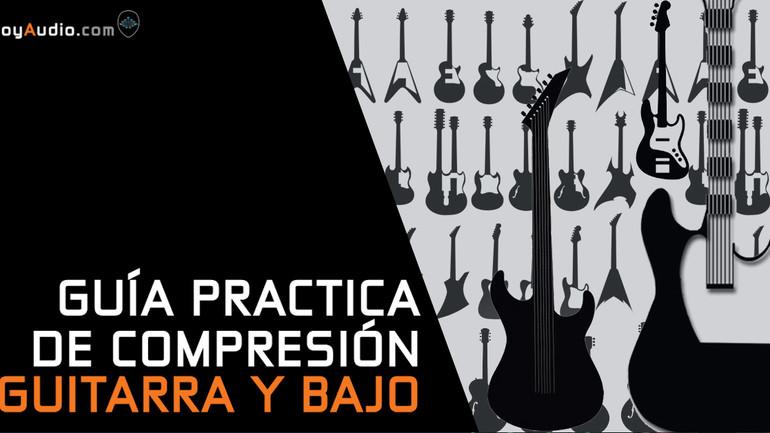 Guía práctica de compresión: Guitarra y Bajo