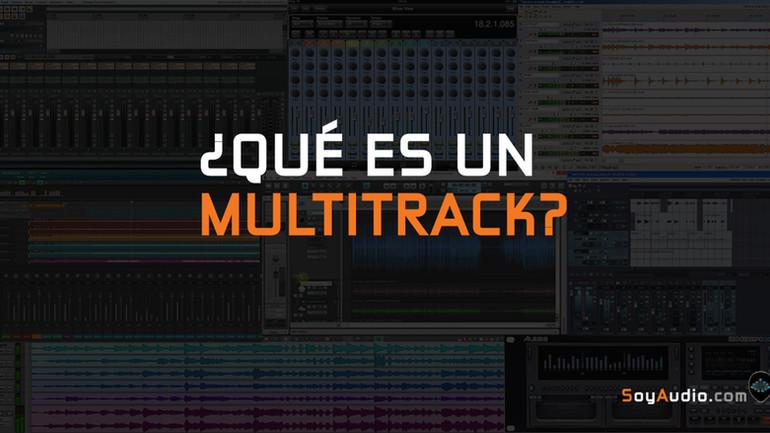 ¿Qué es un multitrack?