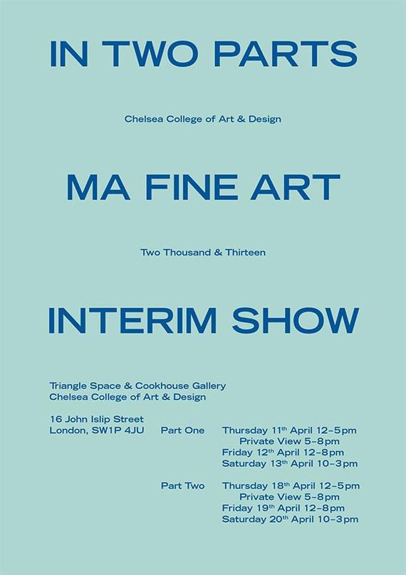 2013 INTERIM SHOW, UAL Chelsea collage of Arts, (London, UK)