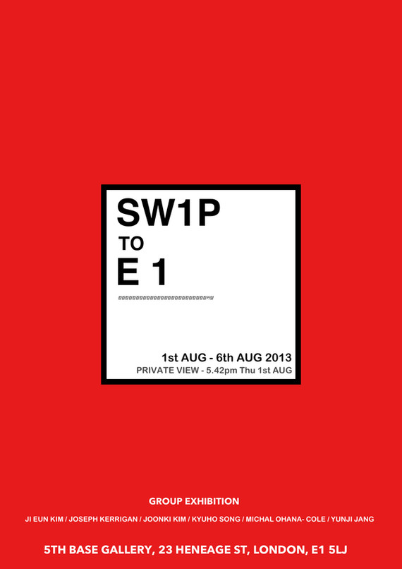 2013  GROUP EXHIBITION 'SW1P TO E1', 5TH BASE GALLERY, (London, UK)