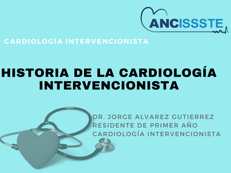 HISTORIA DE LA CARDIOLOGÍA INTERVENCIONISTA