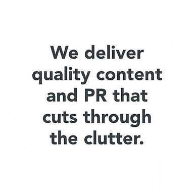 Speech bubble with text that says: We deliver quality content and PR that cuts through the clutter