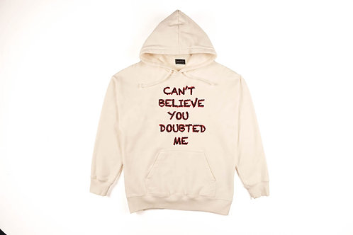 CAN'T BELIEVE YOU DOUBTED ME Hoodie