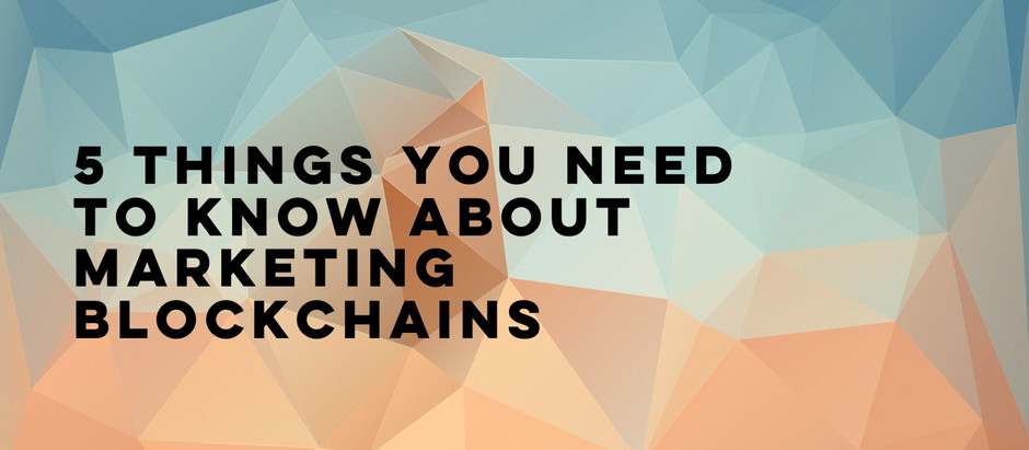 5 things you need to know about marketing blockchains