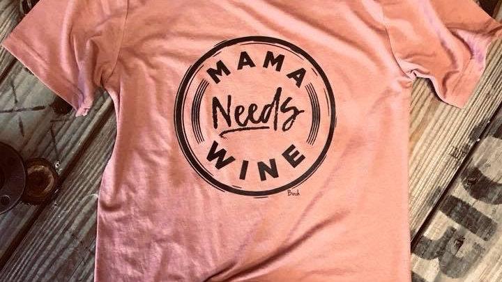 Mama Needs Wine Tee