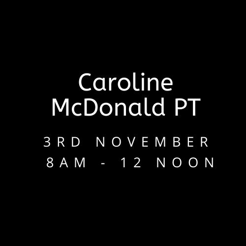 Wednesday 3rd Nov Caroline McDonald PT