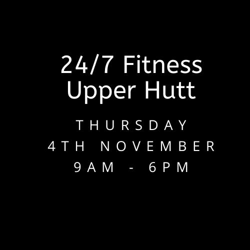 Thursday 4th Nov 24/7 Fitness Upper Hutt